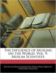 The Influence of Muslims on the World, Vol. 9: Muslim Scientists - Dana Rasmussen