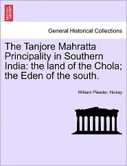 The Tanjore Mahratta Principality in Southern India: The Land of the Chola; The Eden of the South.