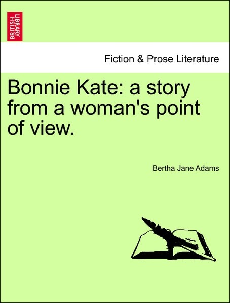 Bonnie Kate: a story from a woman´s point of view. Second Edition als Taschenbuch von Bertha Jane Adams