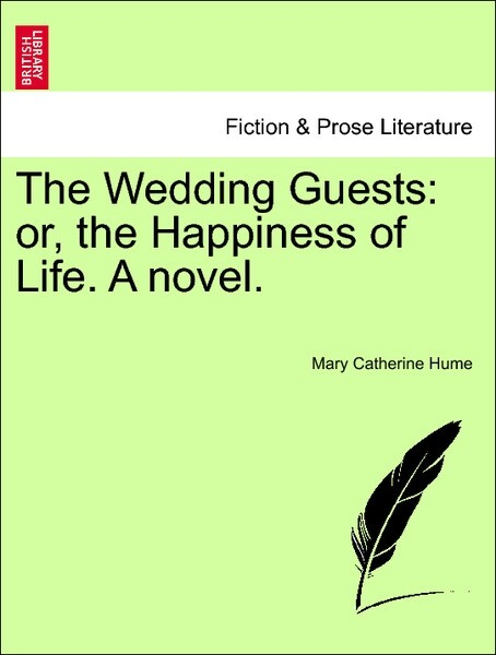 The Wedding Guests: or, the Happiness of Life. A novel. Vol. I als Taschenbuch von Mary Catherine Hume