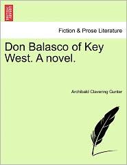 Don Balasco Of Key West. A Novel. - Archibald Clavering Gunter