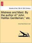 Craik, Dinah Maria Mulock: Mistress and Maid. By the author of John Halifax Gentleman, etc.
