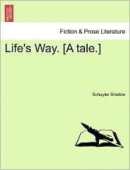 Life's Way. [A Tale.] - Schuyler Shelton