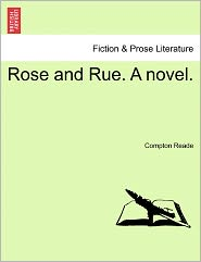 Rose And Rue. A Novel. - Compton Reade