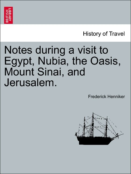 Notes during a visit to Egypt, Nubia, the Oasis, Mount Sinai, and Jerusalem. Second Edition als Taschenbuch von Frederick Henniker - British Library, Historical Print Editions