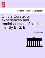 Only A Curate, Or Experiences And Reminiscences Of Clerical Life. By E. G. E. - E. G. Egomet