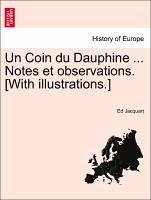 Un Coin du Dauphine ... Notes et observations. [With illustrations.] - Jacquart, Ed