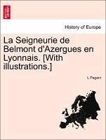 La Seigneurie de Belmont d'Azergues en Lyonnais. [With illustrations.] - Pagani, L