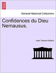 Confidences Du Dieu Nemausus. - Jules Teissier-Rolland
