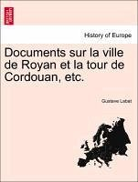 Documents sur la ville de Royan et la tour de Cordouan, etc. - Labat, Gustave