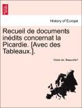 Beauville, Victor De: Recueil de documents inédits concernat la Picardie. [Avec des Tableaux.]. Deuxieme partie.