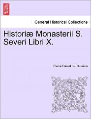 Histori Monasterii S. Severi Libri X. - Pierre Daniel Du. Buisson