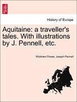 Aquitaine: a traveller's tales. With illustrations by J. Pennell, etc. - Flower, Wickham Pennell, Joseph