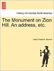 The Monument On Zion Hill. An Address, Etc. - Julius Friedrich. Sachse