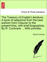 The Treasury of English Literature. A book of selections from the best authors from Chaucer to the present time, with brief biographies. By R. Coc...