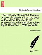 The Treasury of English Literature. a Book of Selections from the Best Authors from Chaucer to the Present Time, with Brief Biographies. by R. Cochran