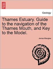 Thames Estuary. Guide To The Navigation Of The Thames Mouth, And Key To The Model. - James Mangles