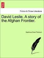 David Leslie. A story of the Afghan Frontier. VOL. I - Thorburn, Septimus Smet