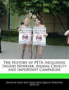 The History of Peta Including Ingrid Newkirk, Animal Cruelty and Important Campaigns - Rast, Emily