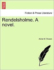 Rendelsholme. A Novel. - Annie M. Rowan