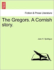 The Gregors. A Cornish Story. - Jane H. Spettigue