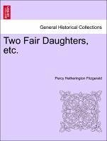 Two Fair Daughters, etc.VOL.I - Fitzgerald, Percy Hetherington