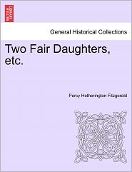 Two Fair Daughters, Etc. - Percy Hetherington Fitzgerald