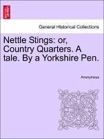 Nettle Stings: or, Country Quarters. A tale. By a Yorkshire Pen. VOL. I - Anonymous