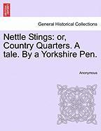 Nettle Stings: Or, Country Quarters. a Tale. by a Yorkshire Pen.