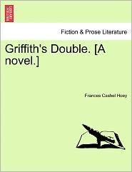Griffith's Double. [A Novel.] - Frances Cashel Hoey