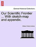 Our Scientific Frontier ... with Sketch-Map and Appendix.