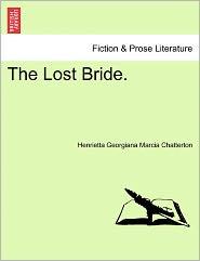 The Lost Bride. - Henrietta Georgiana Marcia Chatterton