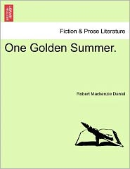 One Golden Summer. - Robert Mackenzie Daniel