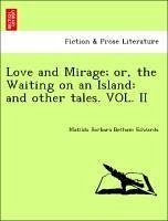Love and Mirage or, the Waiting on an Island: and other tales. VOL. II - Edwards, Matilda Barbara Betham