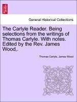 The Carlyle Reader. Being selections from the writings of Thomas Carlyle. With notes. Edited by the Rev. James Wood,. - Carlyle, Thomas Wood, James