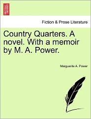 Country Quarters. A Novel. With A Memoir By M. A. Power. - Marguerite A. Power