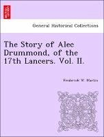 The Story of Alec Drummond, of the 17th Lancers. Vol. II. - Martin, Frederick W.