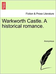 Warkworth Castle. A historical romance. - Anonymous
