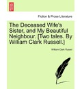 The Deceased Wife's Sister, and My Beautiful Neighbour. [Two Tales. by William Clark Russell.] - William Clark Russel