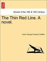The Thin Red Line. A novel. - Griffiths, Arthur George Frederick