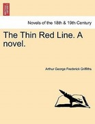 Griffiths, Arthur George Frederick: The Thin Red Line. A novel.