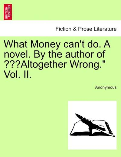 What Money can't do. A novel. By the author of