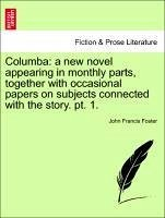 Columba: a new novel appearing in monthly parts, together with occasional papers on subjects connected with the story. pt. 1. - Foster, John Francis