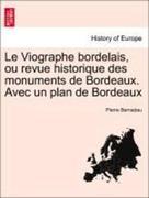 Bernadau, Pierre: Le Viographe bordelais, ou revue historique des monuments de Bordeaux. Avec un plan de Bordeaux