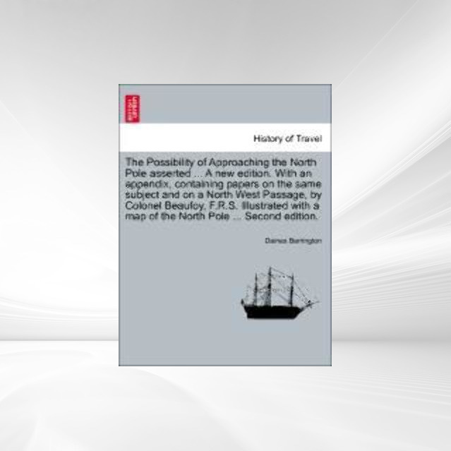 The Possibility of Approaching the North Pole asserted ... A new edition. With an appendix, containing papers on the same subject and on a North W... - British Library, Historical Print Editions
