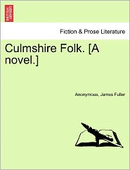 Culmshire Folk. [A Novel.] - Anonymous, James E. Fuller