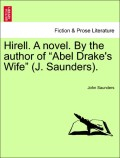 Saunders, John: Hirell. A novel. By the author of Abel Drake´s Wife (J. Saunders). Vol. I.