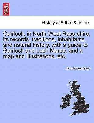 Gairloch, in North-West Ross-shire, its records, traditions, inhabitants, and natural history, with a guide to Gairloch and Loch Maree, and a map ... - British Library, Historical Print Editions