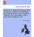 Gairloch, in North-West Ross-Shire, Its Records, Traditions, Inhabitants, and Natural History, with a Guide to Gairloch and Loch Maree, and a Map and Illustrations, Etc. - John Henry Dixon