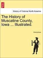 The History of Muscatine County, Iowa ... Illustrated. - Anonymous